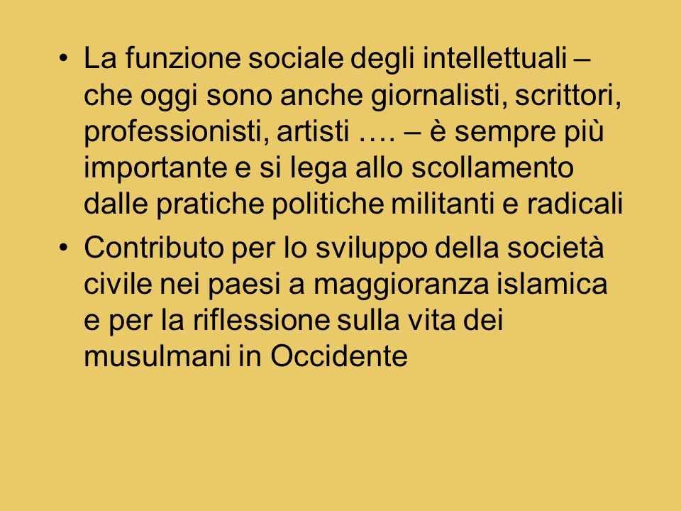 La funzione sociale degli intellettuali – che oggi sono anche giornalisti, scrittori, professionisti, artisti …. – è sempre più importante e si lega a