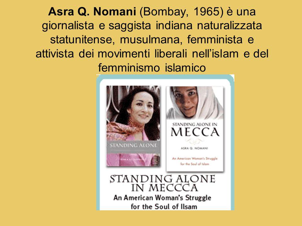 Asra Q. Nomani (Bombay, 1965) è una giornalista e saggista indiana naturalizzata statunitense, musulmana, femminista e attivista dei movimenti liberal