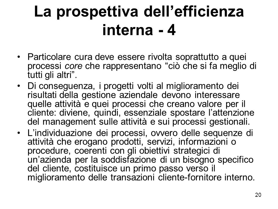 """20 La prospettiva dell'efficienza interna - 4 Particolare cura deve essere rivolta soprattutto a quei processi core che rappresentano """"ciò che si fa m"""
