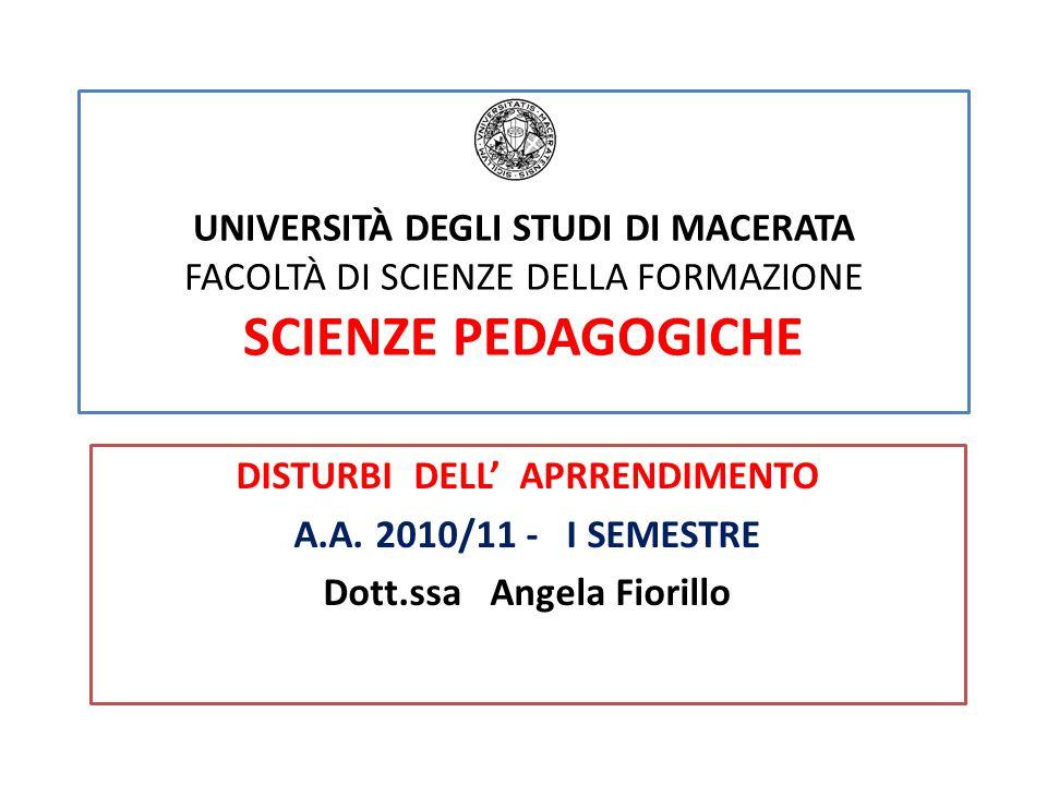 UNIVERSITÀ DEGLI STUDI DI MACERATA FACOLTÀ DI SCIENZE DELLA FORMAZIONE SCIENZE PEDAGOGICHE DISTURBI DELL' APRRENDIMENTO A.A. 2010/11 - I SEMESTRE Dott