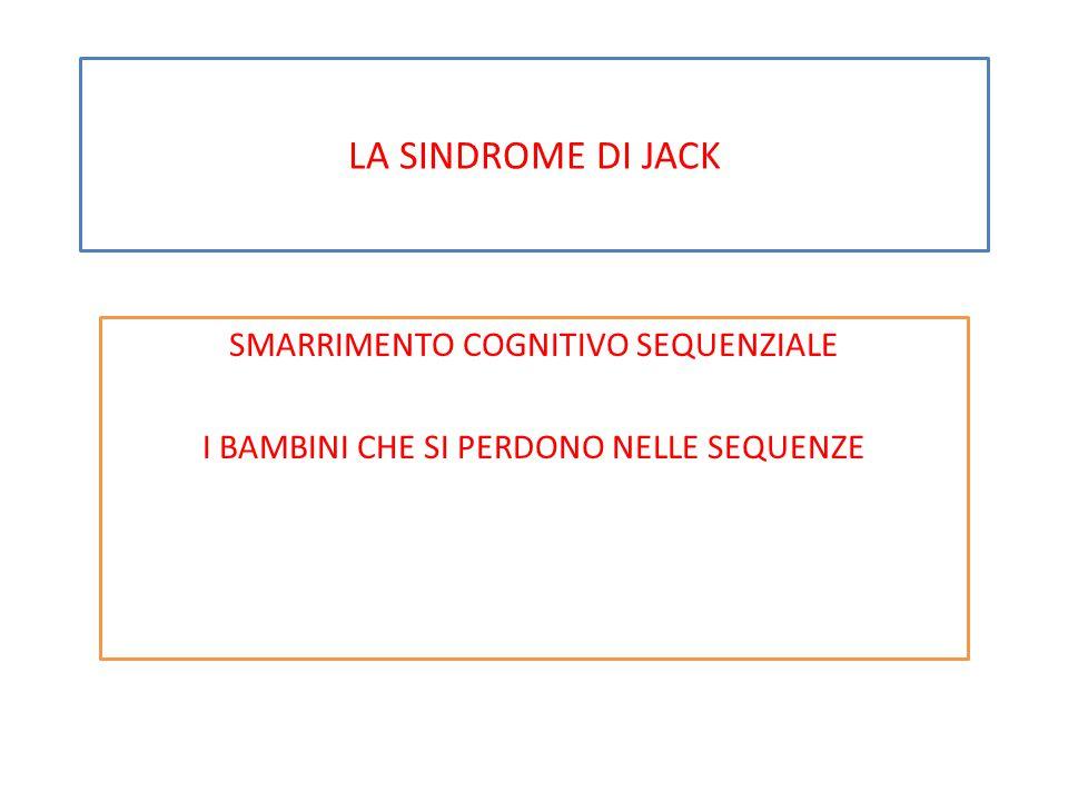 LA SINDROME DI JACK Area linguistica e comunicativa – Compaiono interruzioni di inseguimento, quindi di comprensione, nelle sequenze comunicative lunghe, Jack tende a perdersi nei messaggi verbali a struttura sintattica estesa.