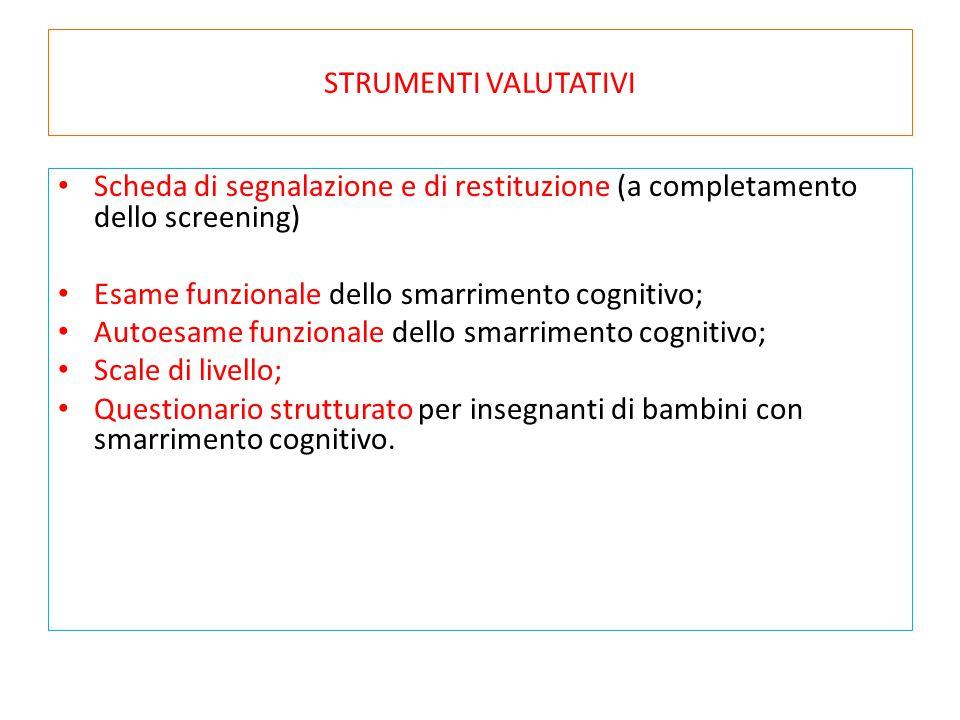 STRUMENTI VALUTATIVI Scheda di segnalazione e di restituzione (a completamento dello screening) Esame funzionale dello smarrimento cognitivo; Autoesam