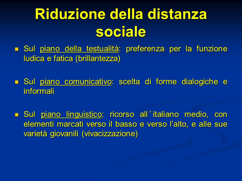 Riduzione della distanza sociale Sul piano della testualità: preferenza per la funzione ludica e fatica (brillantezza) Sul piano della testualità: pre