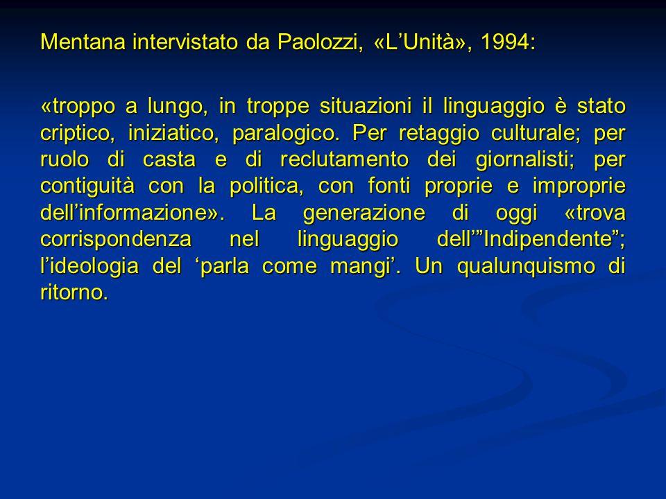Mentana intervistato da Paolozzi, «L'Unità», 1994: «troppo a lungo, in troppe situazioni il linguaggio è stato criptico, iniziatico, paralogico. Per r