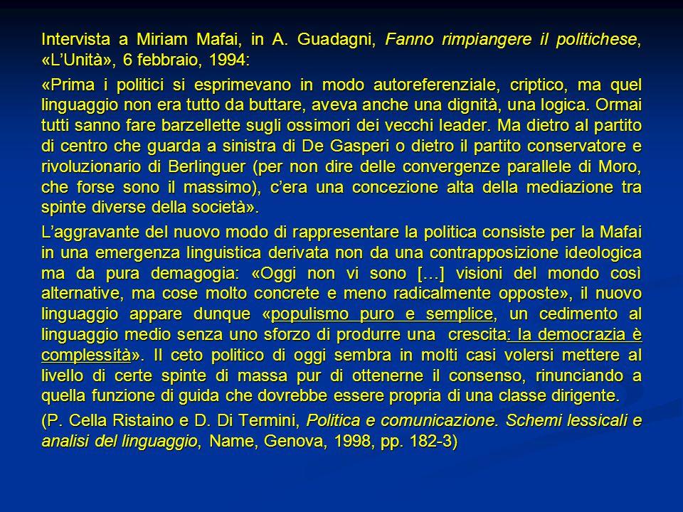 Intervista a Miriam Mafai, in A. Guadagni, Fanno rimpiangere il politichese, «L'Unità», 6 febbraio, 1994: «Prima i politici si esprimevano in modo aut