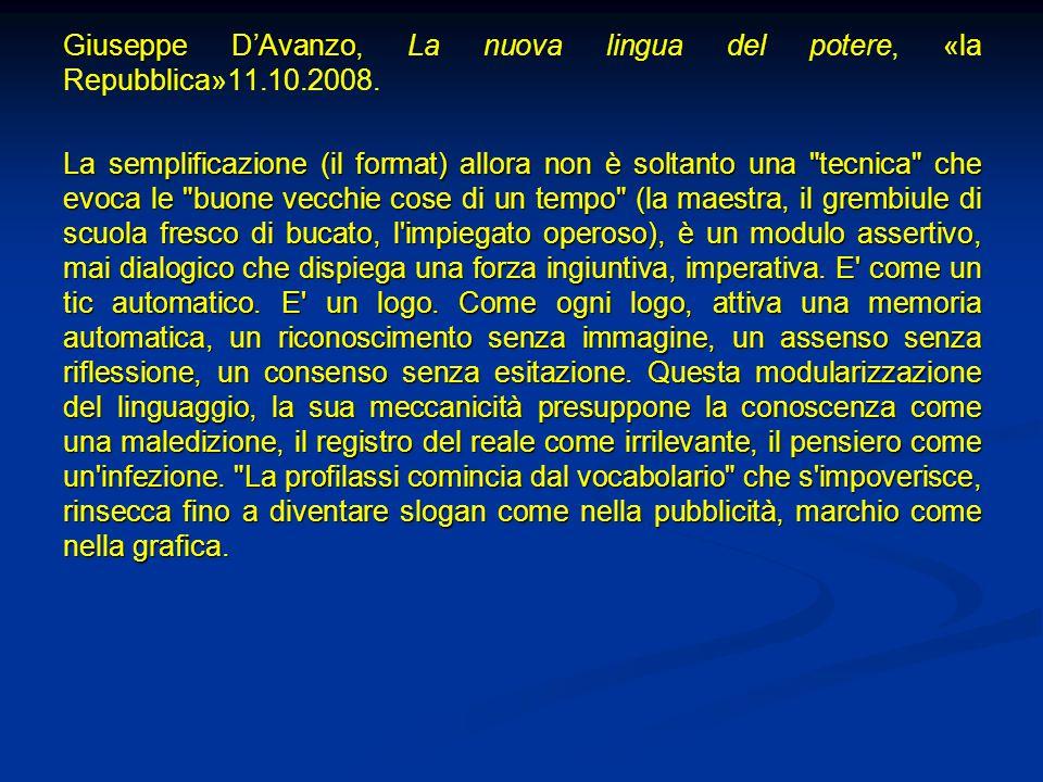 Giuseppe D'Avanzo, Giuseppe D'Avanzo, La nuova lingua del potere, «la Repubblica»11.10.2008. La semplificazione (il format) allora non è soltanto una