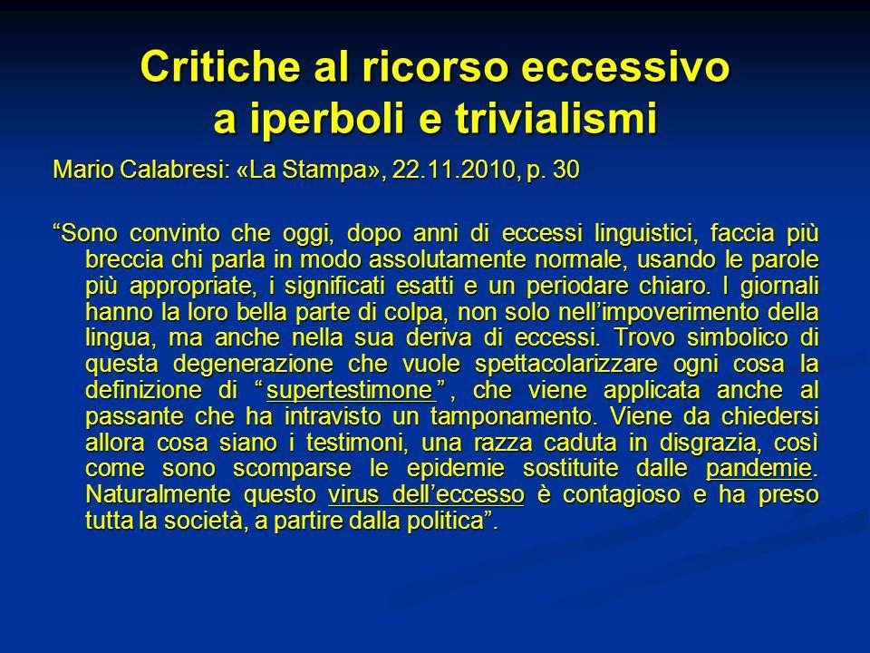 """Critiche al ricorso eccessivo a iperboli e trivialismi Mario Calabresi: «La Stampa», 22.11.2010, p. 30 """"Sono convinto che oggi, dopo anni di eccessi l"""