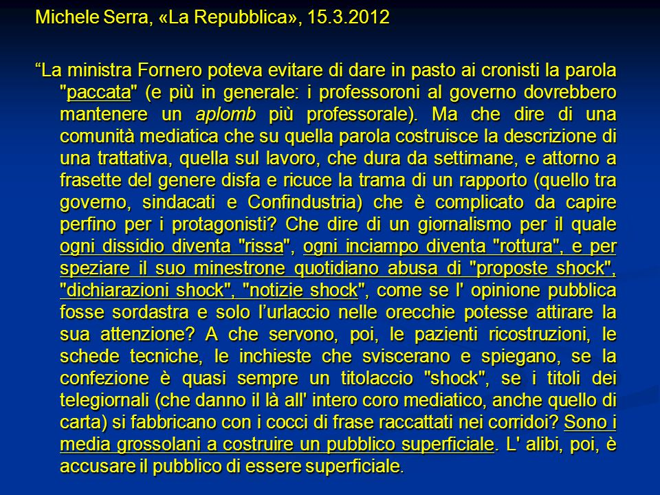 """Michele Serra, «La Repubblica», 15.3.2012 """"La ministra Fornero poteva evitare di dare in pasto ai cronisti la parola"""