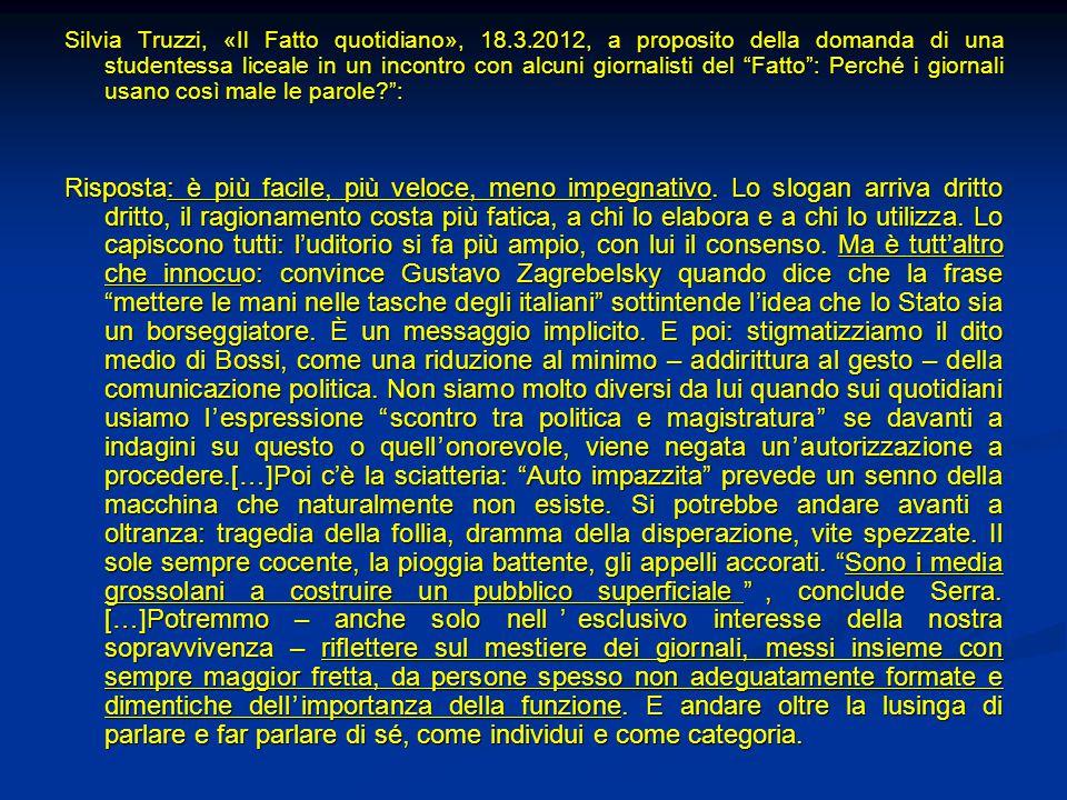 Silvia Truzzi, «Il Fatto quotidiano», 18.3.2012, a proposito della domanda di una studentessa liceale in un incontro con alcuni giornalisti del Fatto : Perché i giornali usano così male le parole : Risposta: è più facile, più veloce, meno impegnativo.