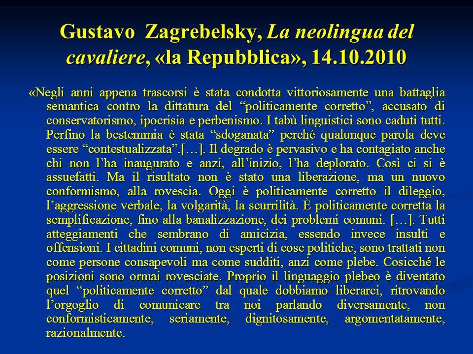 Gustavo Zagrebelsky, La neolingua del cavaliere, «la Repubblica», 14.10.2010 «Negli anni appena trascorsi è stata condotta vittoriosamente una battaglia semantica contro la dittatura del politicamente corretto , accusato di conservatorismo, ipocrisia e perbenismo.