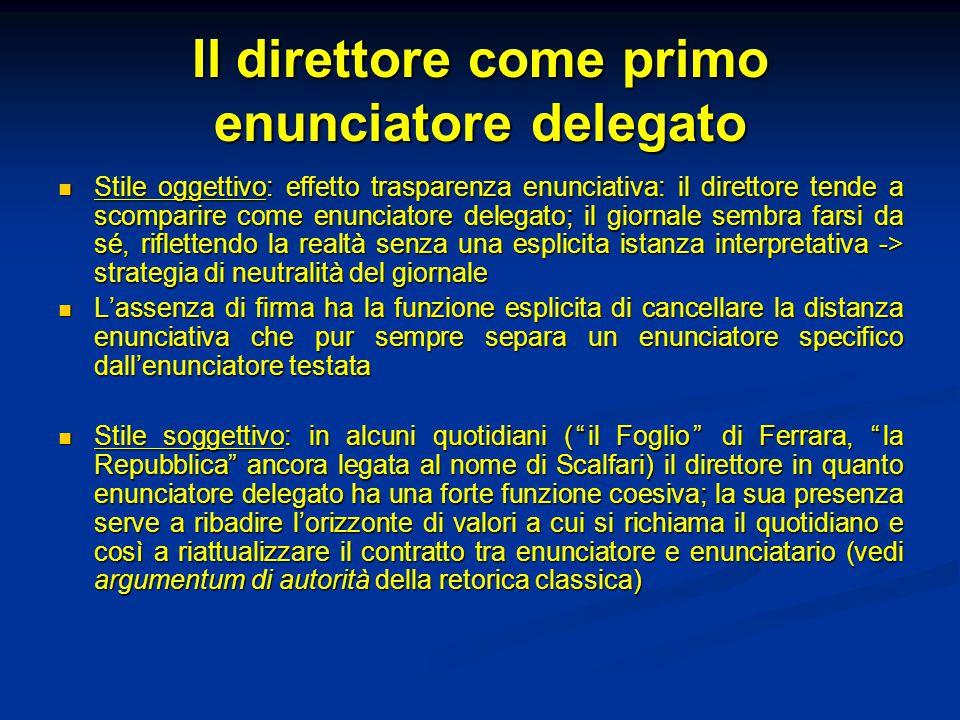 Il direttore come primo enunciatore delegato Stile oggettivo: effetto trasparenza enunciativa: il direttore tende a scomparire come enunciatore delega