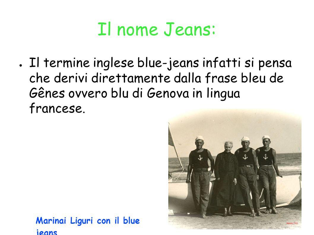 Il nome Jeans: ● Il termine inglese blue-jeans infatti si pensa che derivi direttamente dalla frase bleu de Gênes ovvero blu di Genova in lingua francese.