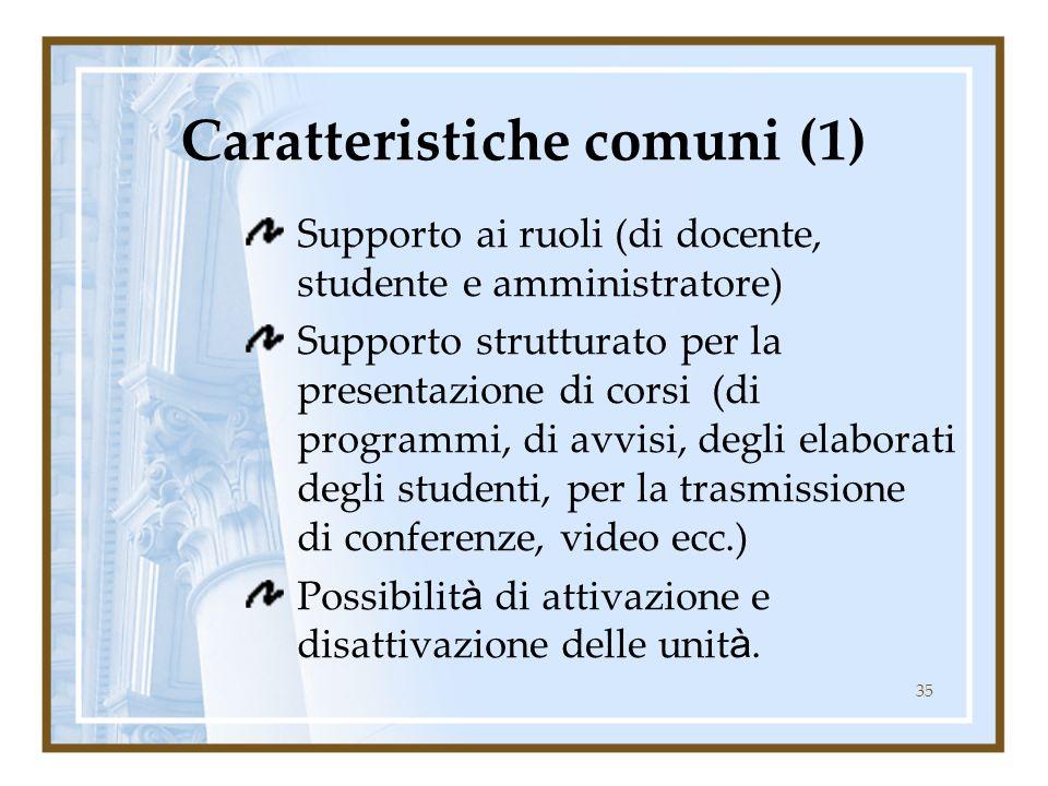 35 Caratteristiche comuni (1) Supporto ai ruoli (di docente, studente e amministratore) Supporto strutturato per la presentazione di corsi (di program