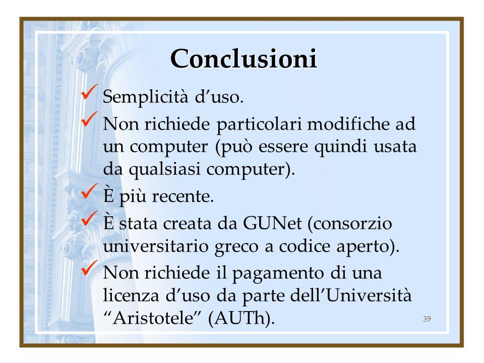 39 Conclusioni Semplicità d'uso. Non richiede particolari modifiche ad un computer (può essere quindi usata da qualsiasi computer). È più recente. È s