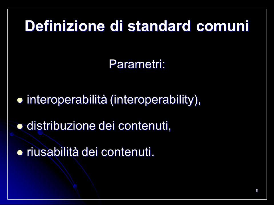 6 Definizione di standard comuni Parametri: interoperabilità (interoperability), interoperabilità (interoperability), distribuzione dei contenuti, dis