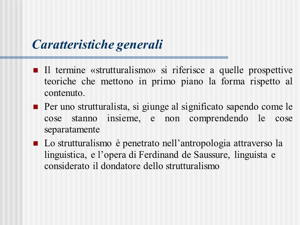 Caratteristiche generali Il termine «strutturalismo» si riferisce a quelle prospettive teoriche che mettono in primo piano la forma rispetto al contenuto.