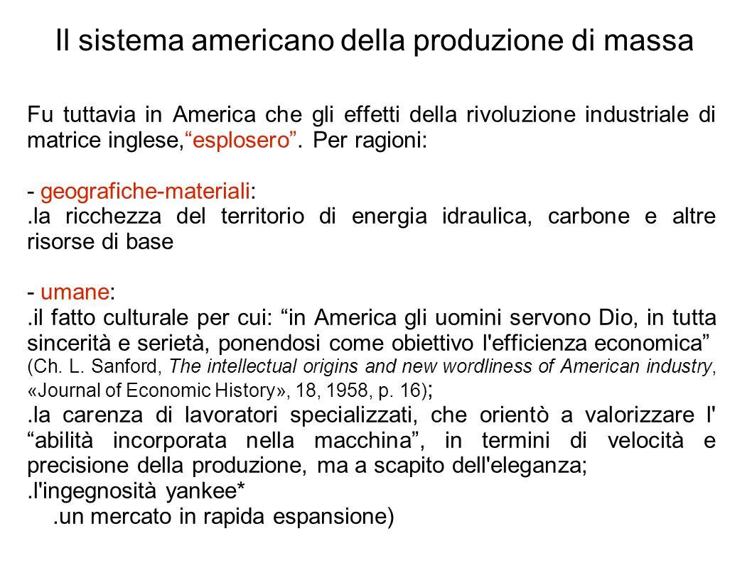 Il sistema americano della produzione di massa Fu tuttavia in America che gli effetti della rivoluzione industriale di matrice inglese, esplosero .