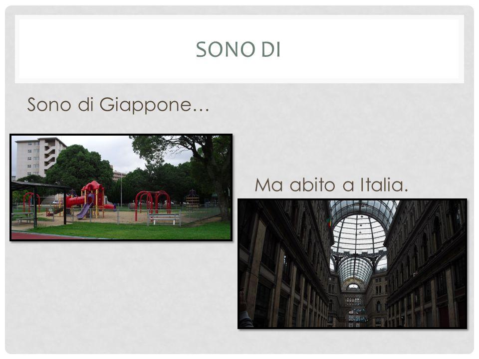SONO DI Sono di Giappone… Ma abito a Italia.