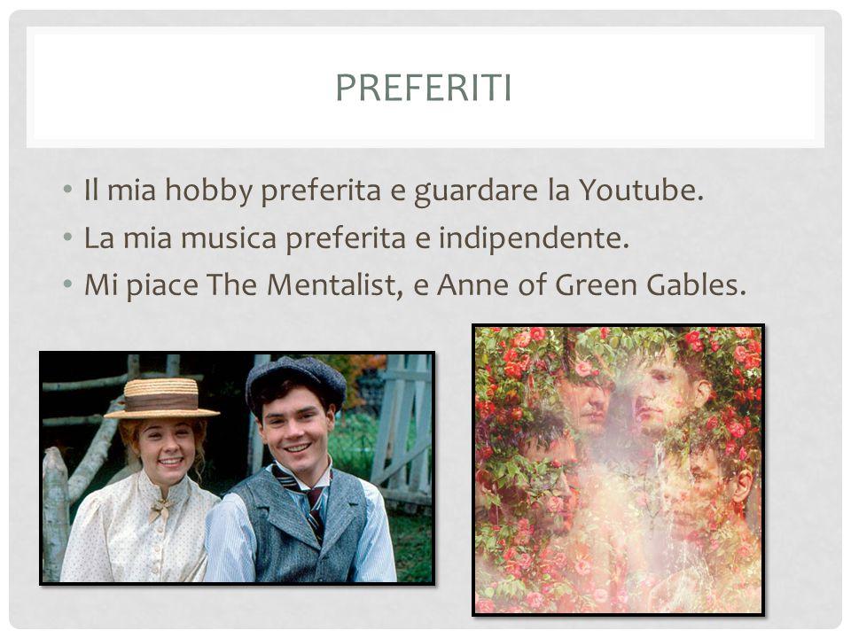 PREFERITI Il mia hobby preferita e guardare la Youtube. La mia musica preferita e indipendente. Mi piace The Mentalist, e Anne of Green Gables.