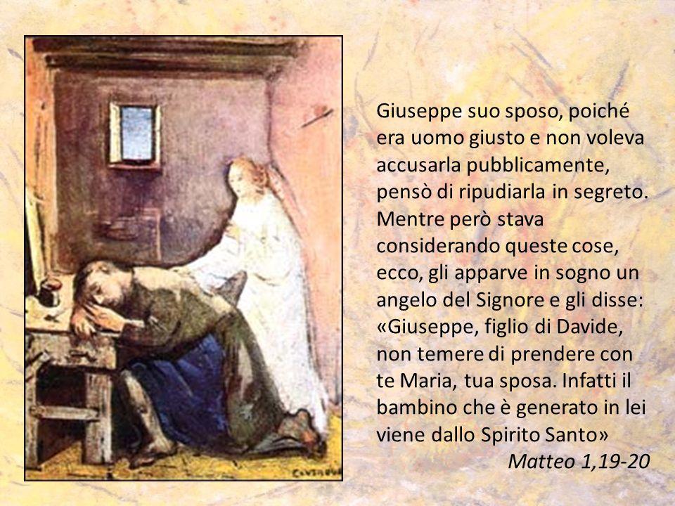 Giuseppe suo sposo, poiché era uomo giusto e non voleva accusarla pubblicamente, pensò di ripudiarla in segreto. Mentre però stava considerando queste