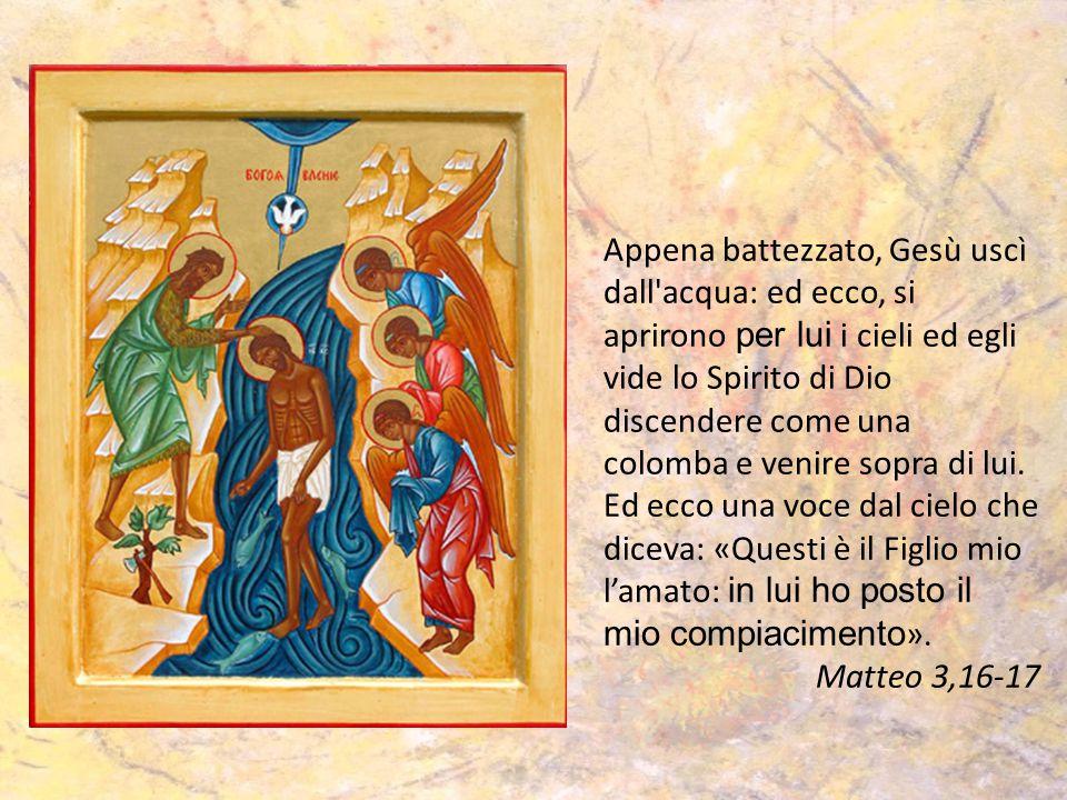Appena battezzato, Gesù uscì dall'acqua: ed ecco, si aprirono per lui i cieli ed egli vide lo Spirito di Dio discendere come una colomba e venire sopr
