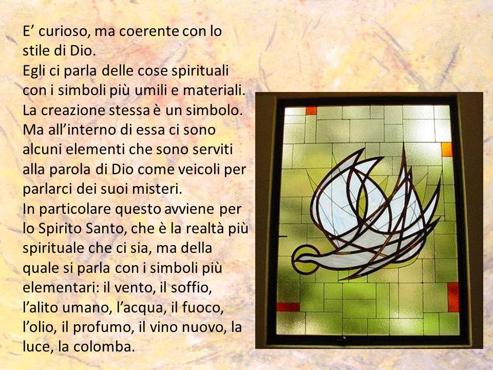 E' curioso, ma coerente con lo stile di Dio. Egli ci parla delle cose spirituali con i simboli più umili e materiali. La creazione stessa è un simbolo