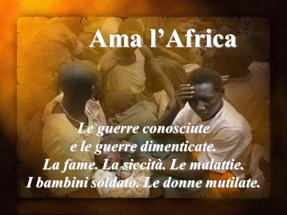 Ama l'Africa Le guerre conosciute e le guerre dimenticate.