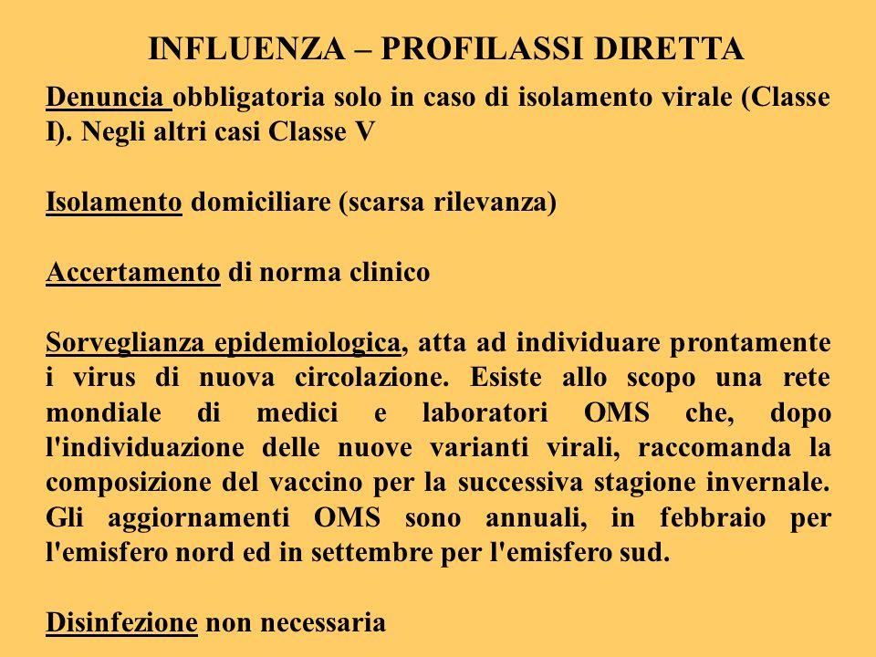 INFLUENZA – PROFILASSI DIRETTA Denuncia obbligatoria solo in caso di isolamento virale (Classe I). Negli altri casi Classe V Isolamento domiciliare (s