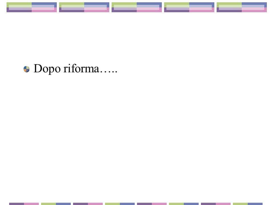 Dopo riforma…..