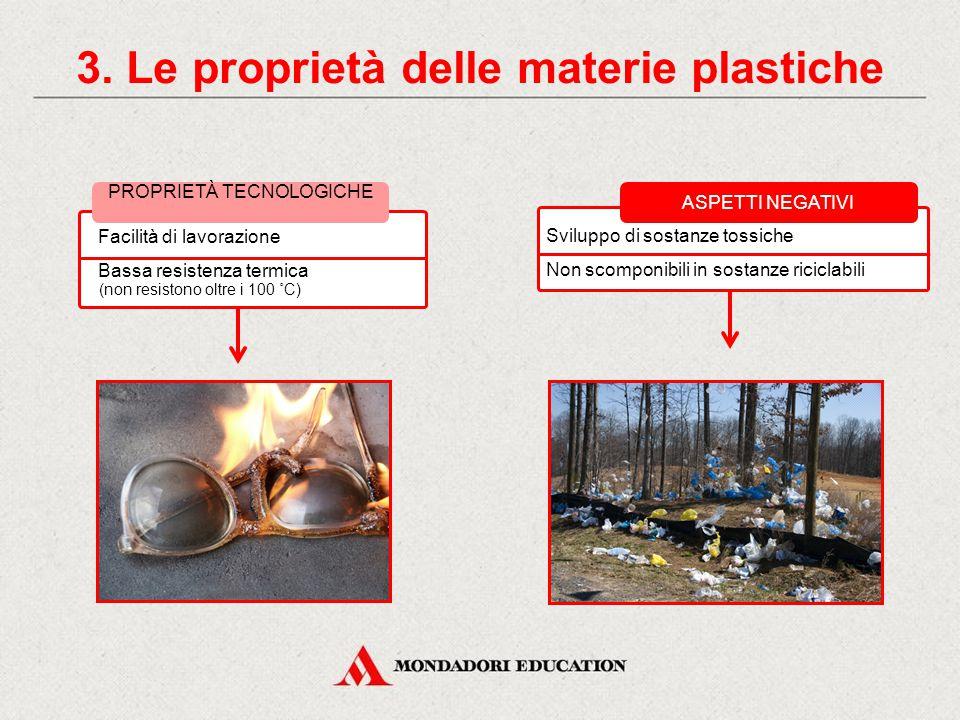 PROPRIETÀ MECCANICHE Le proprietà meccaniche variano molto a seconda del tipo di plastica. Rigide o flessibili Dure o morbide Tenaci o fragili 3. Le p