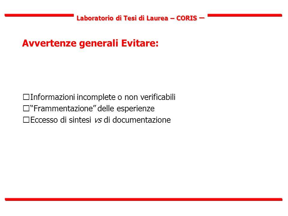 Laboratorio di Tesi di Laurea – CORIS – Avvertenze generali Evitare:  Informazioni incomplete o non verificabili  Frammentazione delle esperienze  Eccesso di sintesi vs di documentazione