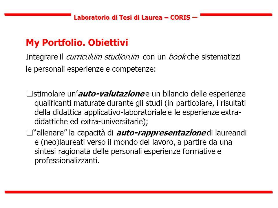 Laboratorio di Tesi di Laurea – CORIS – Quel che il CV non dice Non un format precostituito e standardizzato… …ma sperimentazione di un modello personalizzato, in base a:  specificità disciplinari;  specificità del curriculum individuale.