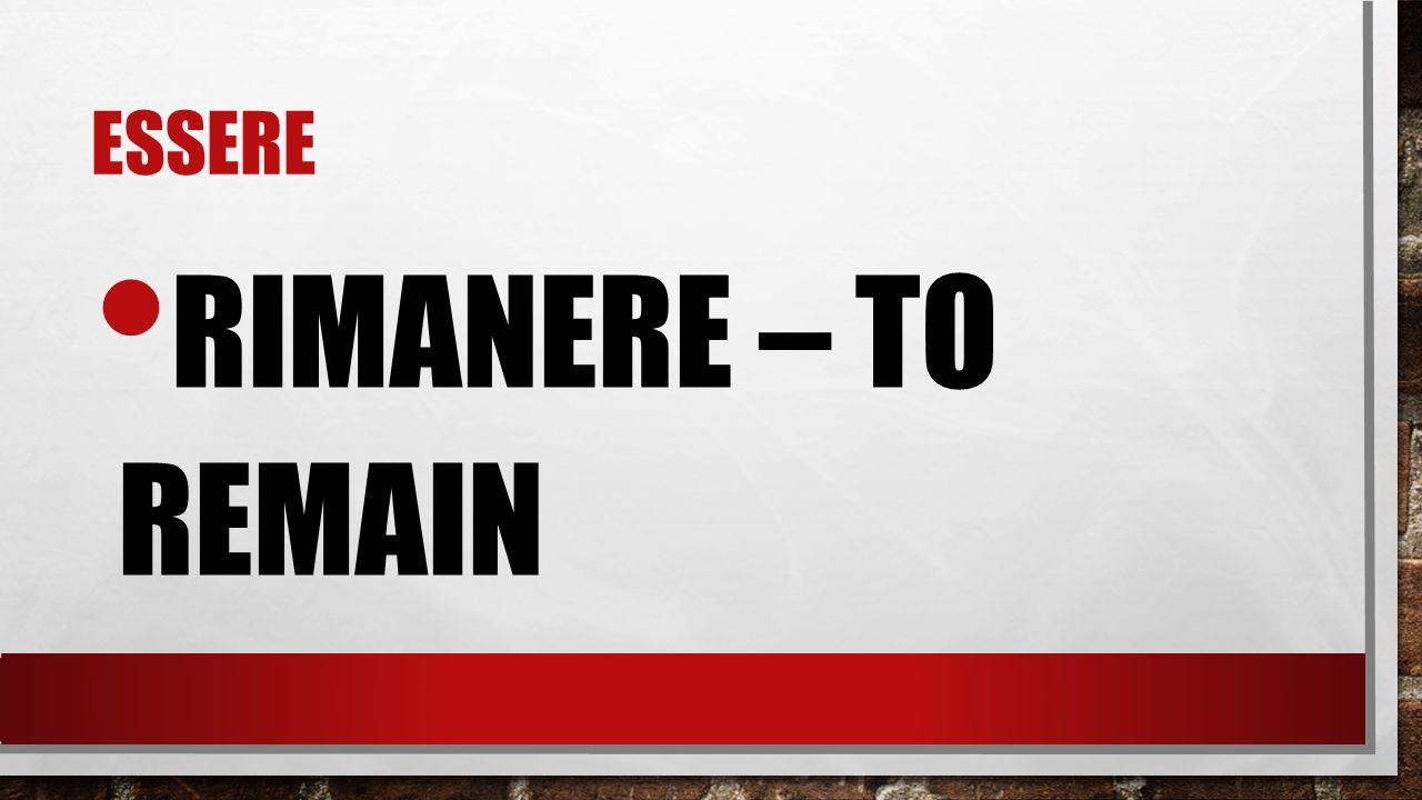 ESSERE RIMANERE – TO REMAIN