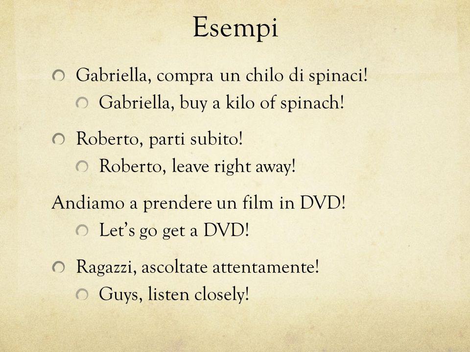 Esempi Gabriella, compra un chilo di spinaci. Gabriella, buy a kilo of spinach.