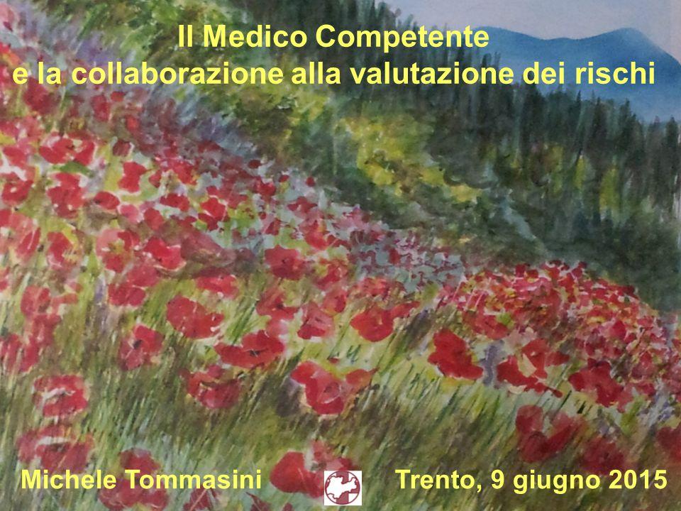 Il Medico Competente e la collaborazione alla valutazione dei rischi Michele Tommasini Trento, 9 giugno 2015