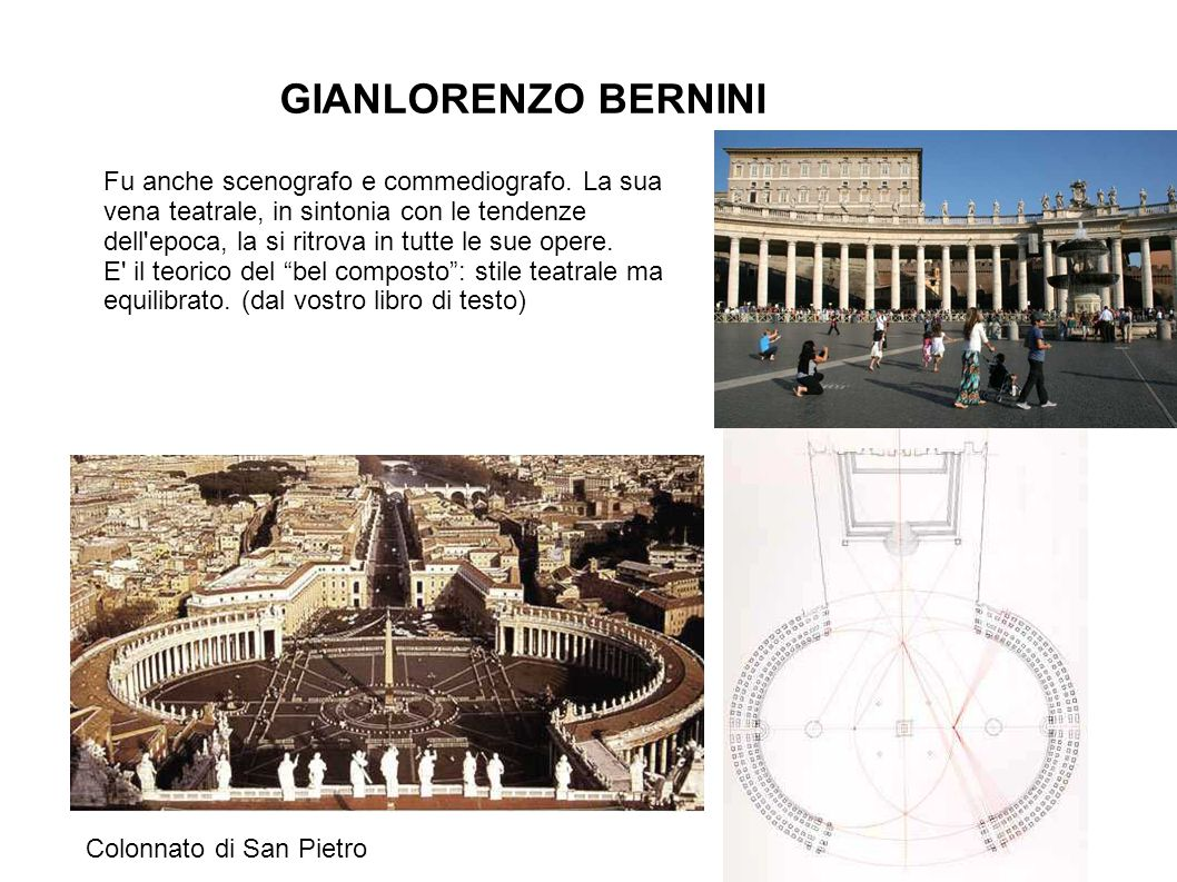 GIANLORENZO BERNINI Colonnato di San Pietro Fu anche scenografo e commediografo.
