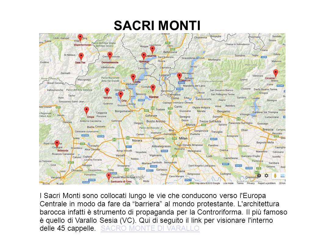 SACRI MONTI I Sacri Monti sono collocati lungo le vie che conducono verso l Europa Centrale in modo da fare da barriera al mondo protestante.