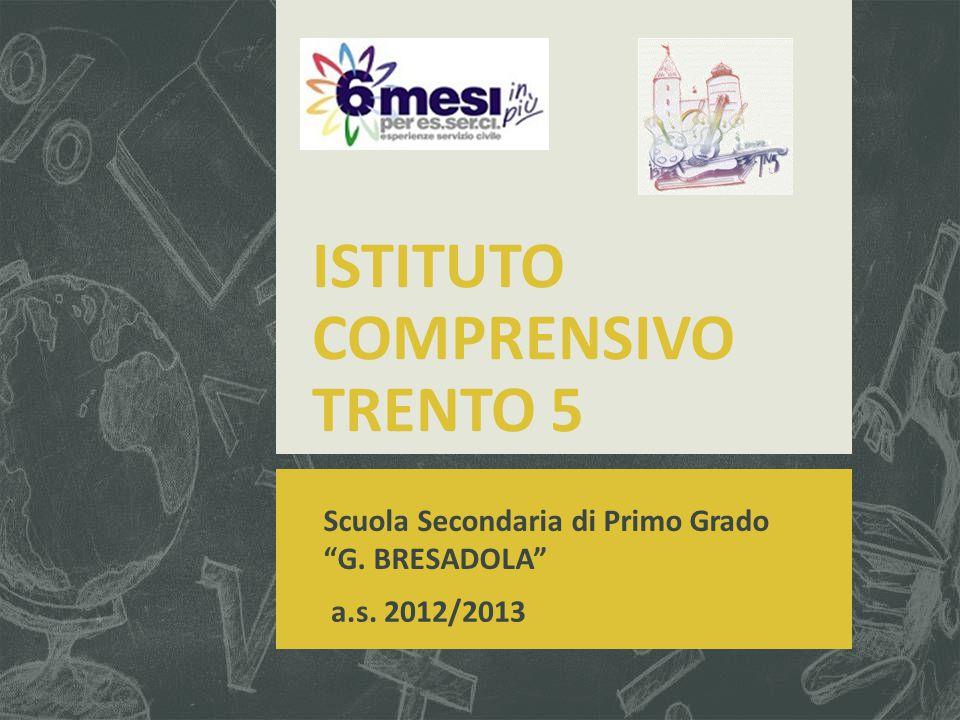 """ISTITUTO COMPRENSIVO TRENTO 5 Scuola Secondaria di Primo Grado """"G. BRESADOLA"""" a.s. 2012/2013"""