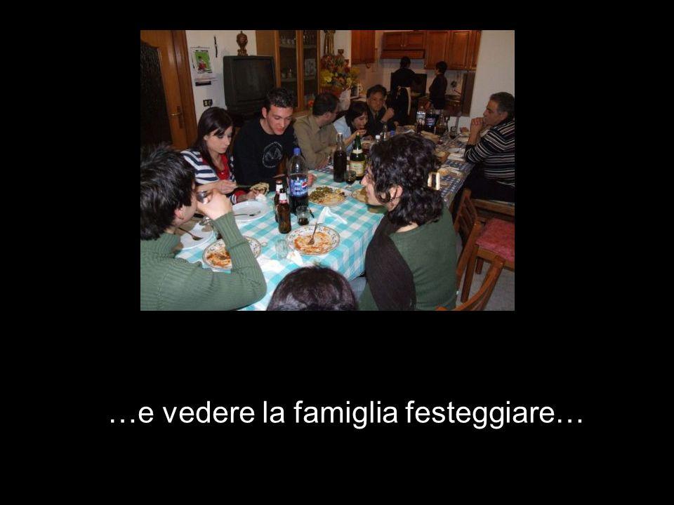 …e vedere la famiglia festeggiare…