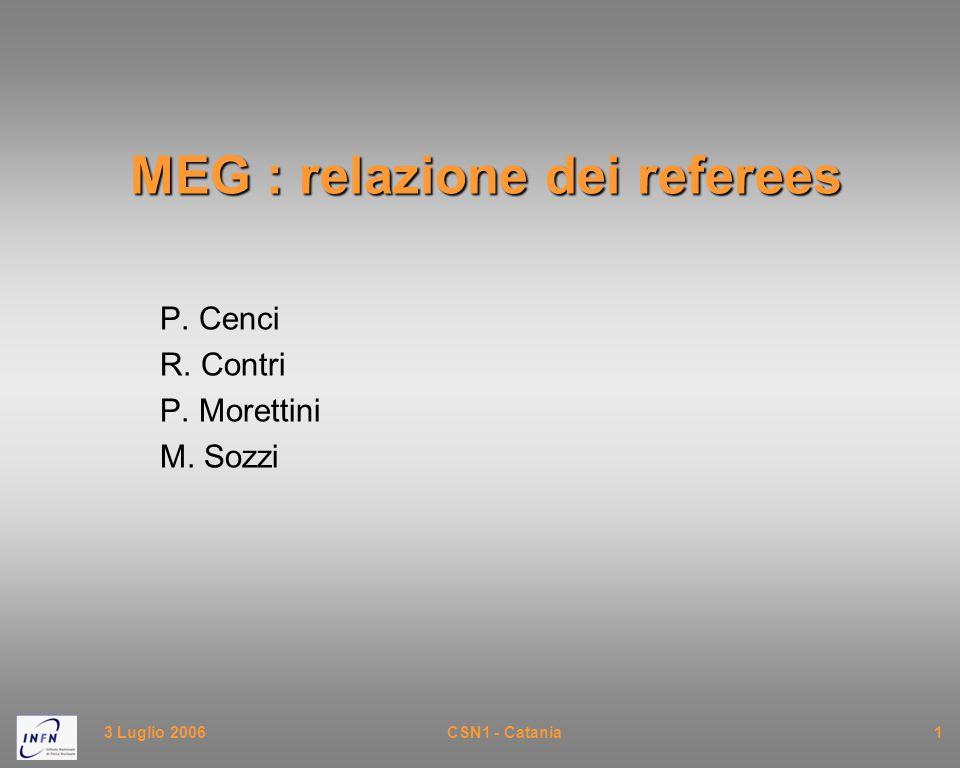 3 Luglio 2006CSN1 - Catania1 MEG : relazione dei referees P. Cenci R. Contri P. Morettini M. Sozzi