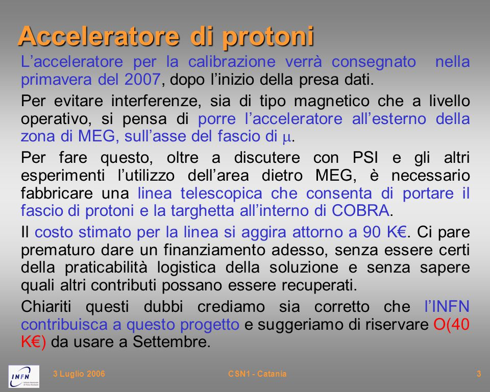 3 Luglio 2006CSN1 - Catania3 Acceleratore di protoni L'acceleratore per la calibrazione verrà consegnato nella primavera del 2007, dopo l'inizio della presa dati.