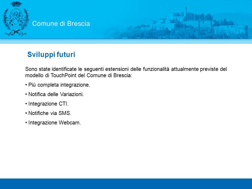 Sviluppi futuri Sono state identificate le seguenti estensioni delle funzionalità attualmente previste del modello di TouchPoint del Comune di Brescia: Più completa integrazione.