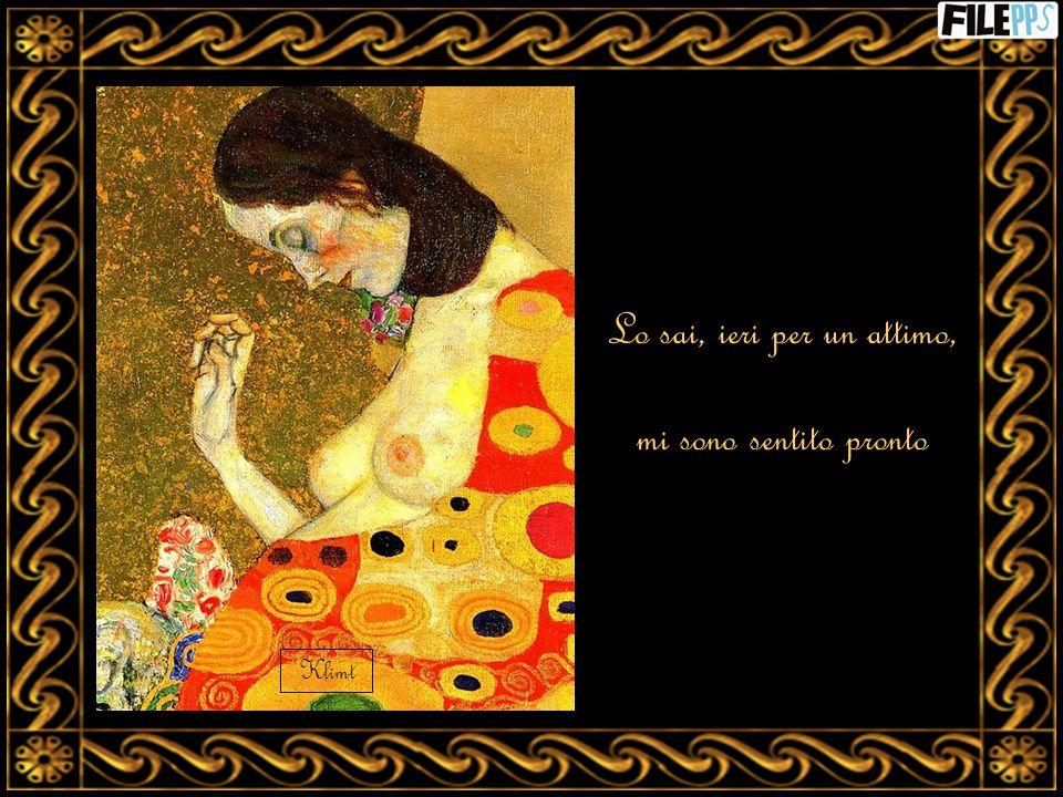 Lo sai, ieri per un attimo, mi sono sentito pronto Klimt