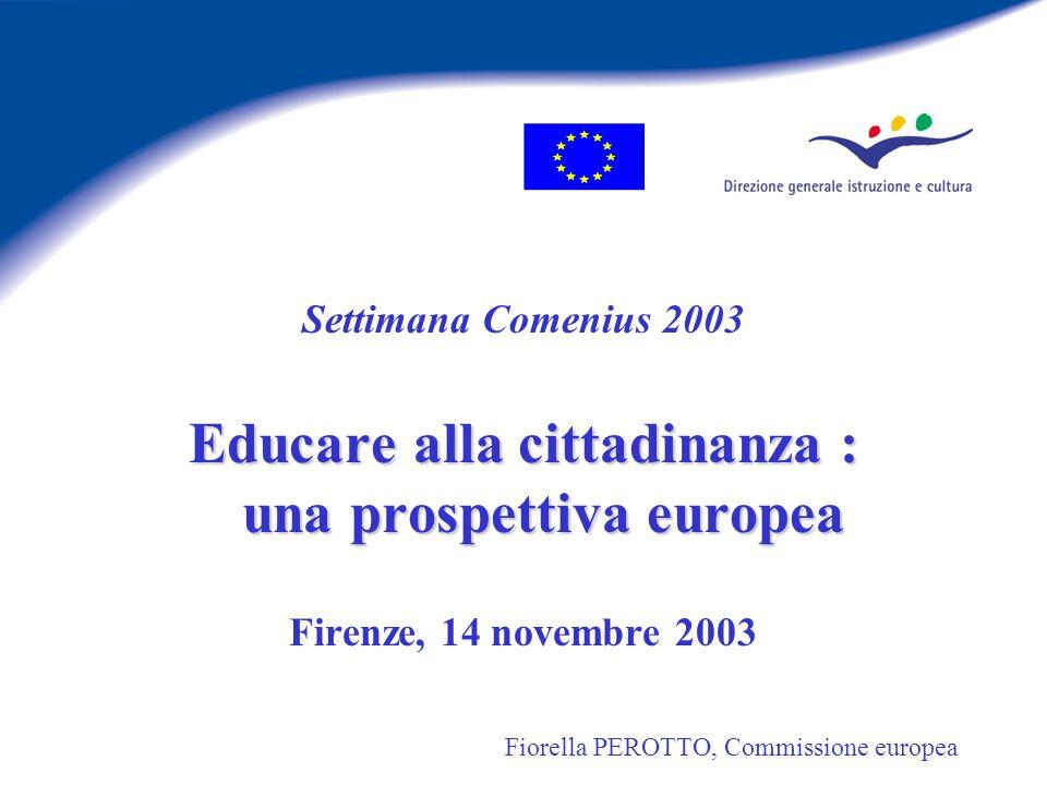 Settimana Comenius 2003 Educare alla cittadinanza : una prospettiva europea Firenze, 14 novembre 2003 Fiorella PEROTTO, Commissione europea