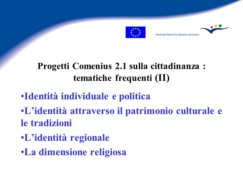 Progetti Comenius 2.1 sulla cittadinanza : tematiche frequenti (II) Identità individuale e politica L'identità attraverso il patrimonio culturale e le tradizioni L'identità regionale La dimensione religiosa