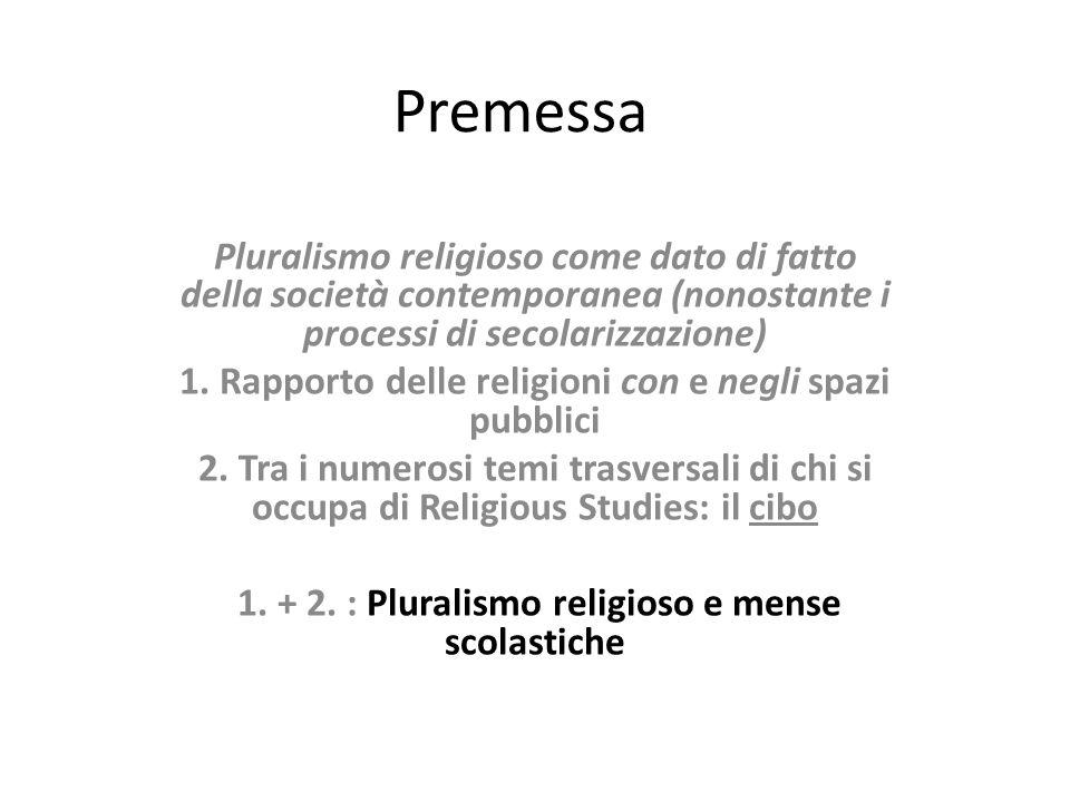 Premessa Pluralismo religioso come dato di fatto della società contemporanea (nonostante i processi di secolarizzazione) 1.