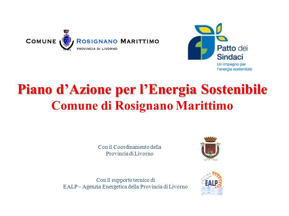 Piano d'Azione per l'Energia Sostenibile Comune di Rosignano Marittimo Con il supporto tecnico di EALP – Agenzia Energetica della Provincia di Livorno