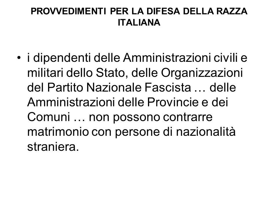 PROVVEDIMENTI PER LA DIFESA DELLA RAZZA ITALIANA i dipendenti delle Amministrazioni civili e militari dello Stato, delle Organizzazioni del Partito Na