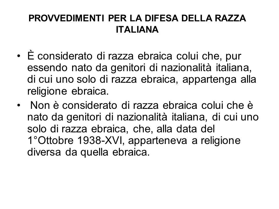 PROVVEDIMENTI PER LA DIFESA DELLA RAZZA ITALIANA È considerato di razza ebraica colui che, pur essendo nato da genitori di nazionalità italiana, di cu