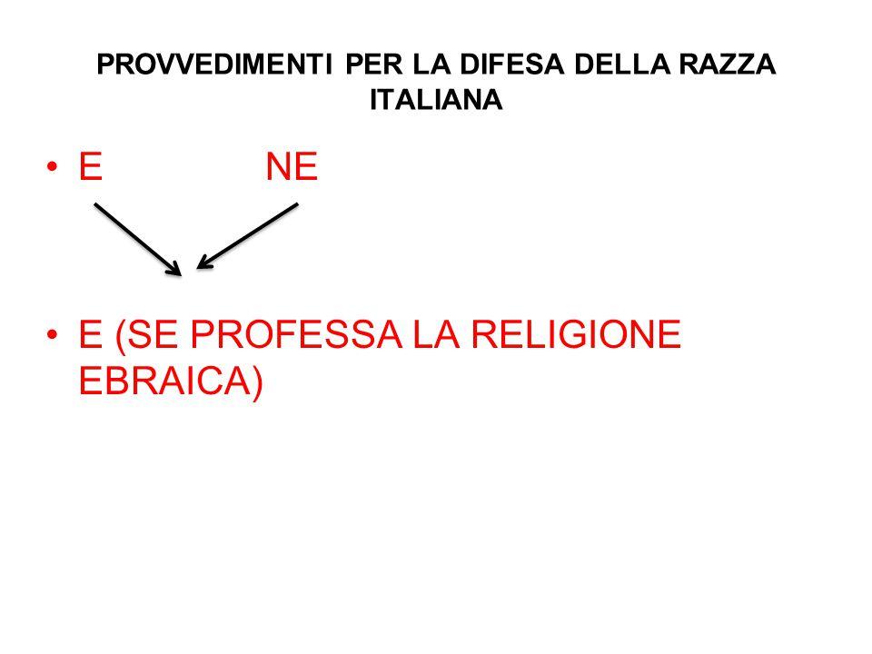 PROVVEDIMENTI PER LA DIFESA DELLA RAZZA ITALIANA E NE E (SE PROFESSA LA RELIGIONE EBRAICA)